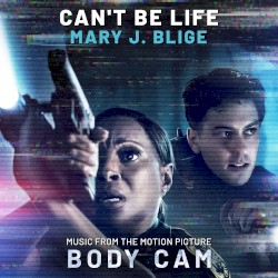 """Can't Be Life (Music from the Motion Picture """"Body Cam"""") by Mary J. Blige"""