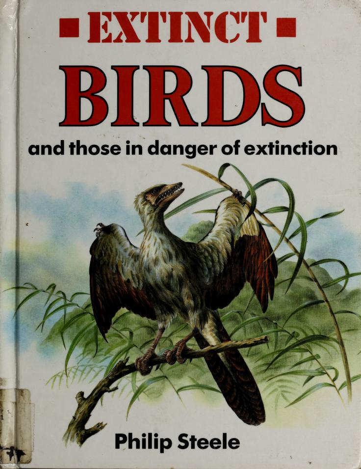 Extinct birds, and those in danger of extinction by Steele, Philip